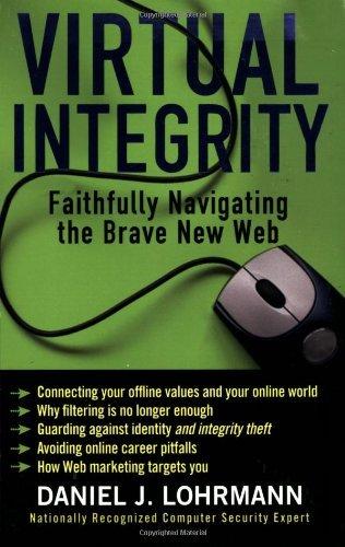 Virtual Integrity: Faithfully Navigating the Brave New Web by Daniel J. Lohrmann (2008-12-01)
