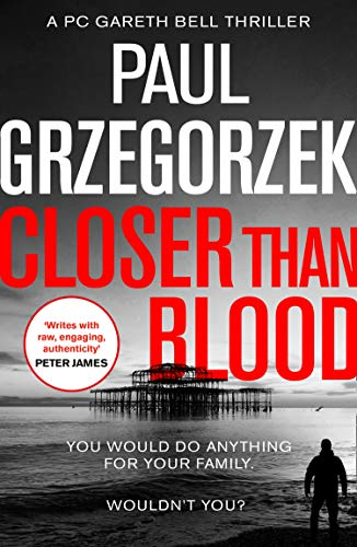 Closer Than Blood: An addictive and gripping crime thriller (Gareth Bell Thriller, Book 2) by [Grzegorzek, Paul]