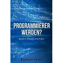 Programmierer werden?: Band 4: Theorie und Praxis