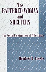 The Battered Woman and Shelters: The Social Construction of Wife Abuse (SUNY Series in Deviance and Social Control) by Donileen R. Loseke (1992-02-06)