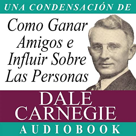 Como Ganar Amigos E Influir Sobre Las Personas [How to Win Friends and Influence People]