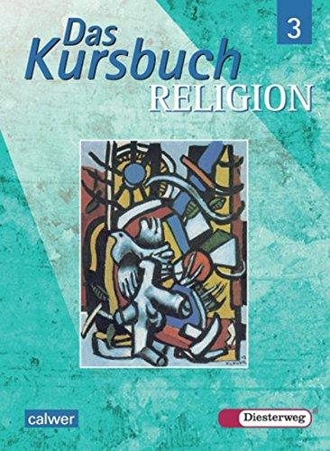 Das Kursbuch Religion / bisherige Ausgabe: Das Kursbuch Religion - Ausgabe 2005 für höheres Lernniveau: Das Kursbuch Religion: Schülerband 3 (Klasse 9 / 10)