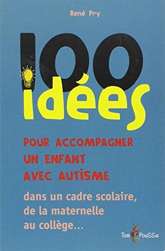 100 idées pour accompagner un enfant avec autisme par René Pry