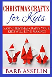 Christmas Crafts for Kids: Easy Crafts Your Kids Will Love Making! by Barb Asselin (2014-11-18)
