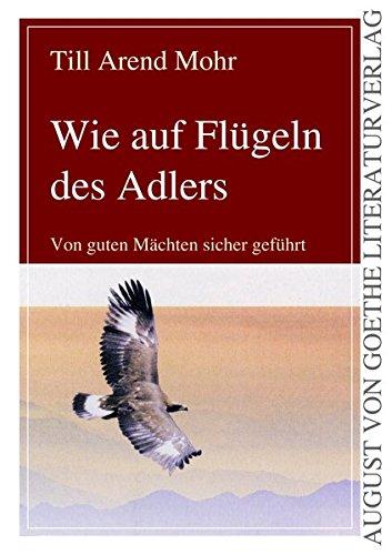 Wie auf Flügeln des Adlers: Von guten Mächten sicher geführt (August von Goethe Literaturverlag) (Auf Den Flügeln Des Adlers Buch)