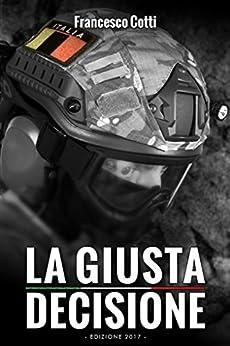 La Giusta Decisione: Edizione 2017 di [Cotti, Francesco]