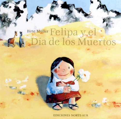 Felipa Y El Dia De Los Muertos/felipa And the Day of the Dead por Birte Muller