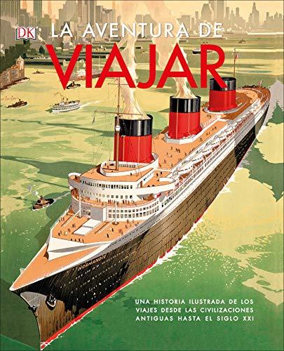 La Aventura de Viajar: Una Historia Ilustrada de Los Viajes Desde Las Civilizaciones Antiguas por Dk