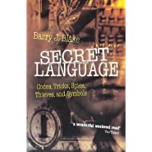 Secret Language: Codes, Tricks, Spies, Thieves, and Symbols by Barry J. Blake (2011-09-15)