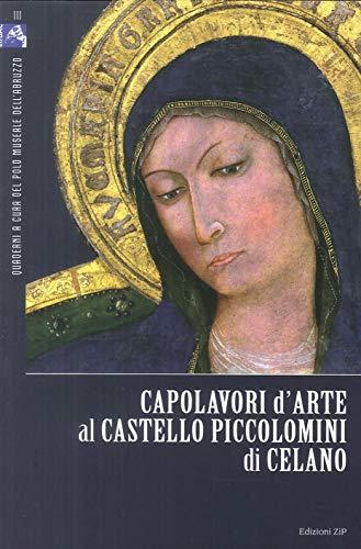 Capolavori d'arte al Castello Piccolomini di Celano. Ediz. illustrata (Quaderni) por Lucia Arbace