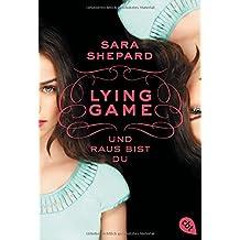 LYING GAME - Und raus bist du (Die Lying Game-Reihe, Band 1)
