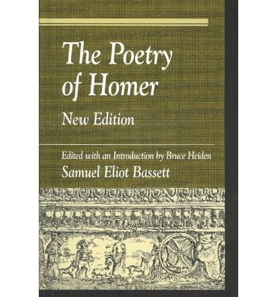 [(The Poetry of Homer: Edited with an Introduction by Bruce Heiden)] [Author: S. E. Bassett] published on (July, 2003)