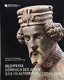 Bildwerke nördlich der Alpen und im Alpenraum 1380 bis 1440: Kritischer Bestandskatalog der Berliner Skulpturensammlung