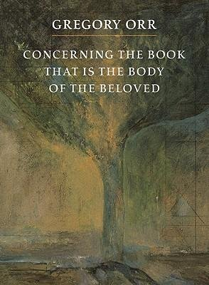 [(Concerning the Book That Is the Body of the Beloved)] [Author: Professor Gregory Orr] published on (September, 2005)