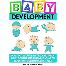Baby Development: An Essential Guide to Tracking Infant Development and Knowing What to Expect in Your Baby's First Year (English Edition)