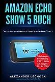 Amazon Echo Show 5 Buch: Das detaillierteste Handbuch für das Amazon Echo Show 5 | Anleitungen, Einstellung, IFTTT, Skills  &