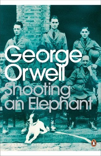 Shooting an Elephant: And Other Essays (Penguin Modern Classics) by George Orwell (2003-06-05)