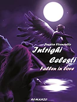 Intrighi Celesti: Fallen in love di [Vicenzutto, Jessica]