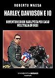 Harley, Davidson e io: Avventure di un Harleysta per caso nell'Italia di oggi