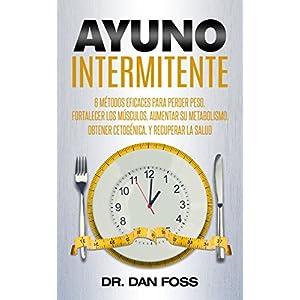 Ayuno Intermitente: 6   métodos   eficaces   para   perder   peso, fortalecer los   músculos, aumentar su metabolismo, conseguir una óptima condici