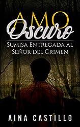 Amo Oscuro: Sumisa Entregada al Señor del Crimen (Novela de Romance, Erótica y BDSM)