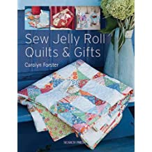 Sew Jelly Roll Quilts & Gifts by Carolyn Forster (2012-11-01)