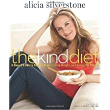 The Kind Diet: A Simple Guide to Feeling Great, Losing Weight, and Saving the Planet by Alicia Silverstone (2009-10-13)