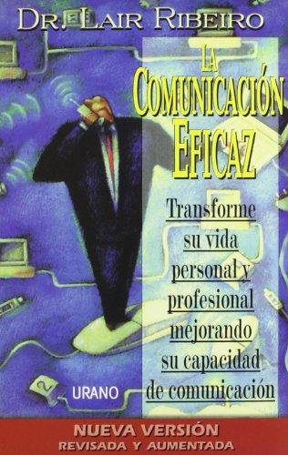 La comunicación eficaz: Transforme su vida personal y profesional mejorando su capacidad de comunicación (Programación Neurolingüística) por Lair Ribeiro
