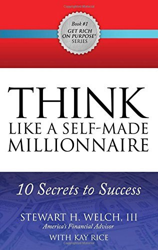THINK Like a Self-Made Millionaire: 10 Secrets to Success (Get Rich on Purpose??) by Stewart H. Welch III (2016-05-10)