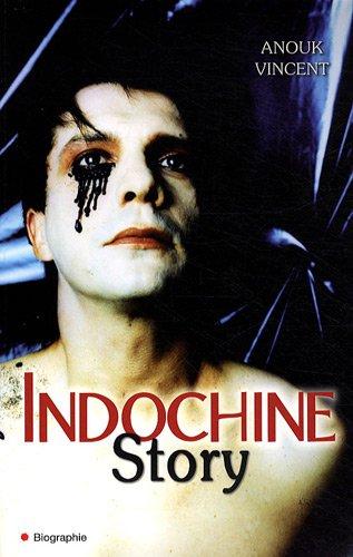 Indochine Story : 30 ans de Saga Rock par Anouk Vincent