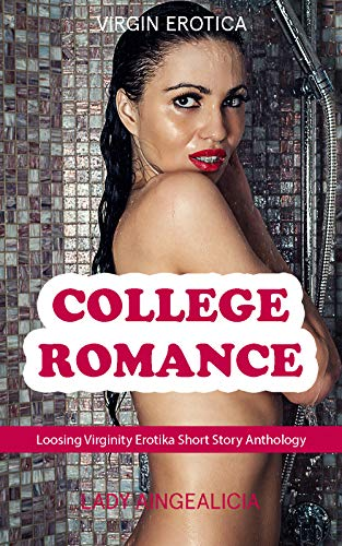 College Romance Series - Virgin Erotica: First Time Sex, Loosing My Virginity Anthology (English Edition)