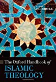 The Oxford Handbook of Islamic Theology (Oxford Handbooks in Religion and Theology)
