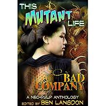 This Mutant Life: Bad Company (English Edition)