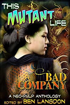 This Mutant Life: Bad Company by [Byrns, Frank, Ford, Adam, Blaine, Folly, Hall, Kathryn, Bigelow, Susan Jane, Koelle, Spencer, de Bie, Erik Scott]