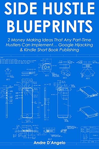 Side-Hustle Blueprints: 2 Money Making Ideas That Any Part-Time Hustlers Can Implement... Google Hijacking & Kindle Short Book Publishing (English Edition)