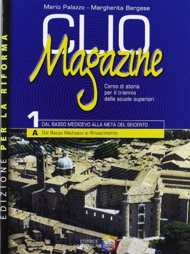 Clio magazine. Modulo 1A: Dalla crisi del Trecento al Rinascimento. Per le Scuole superiori