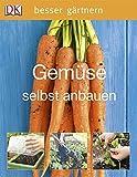 Gemüse selbst anbauen (Besser gärtnern)