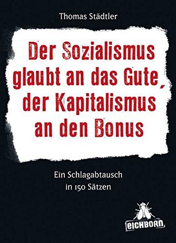 Der Sozialismus glaubt an das Gute, der Kapitalismus an den Bonus: Ein Schlagabtausch in 150 Sätzen