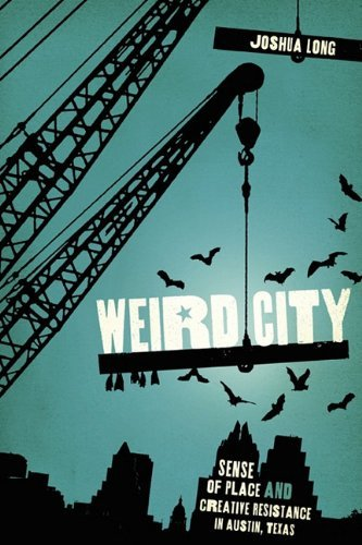 Weird City: Sense of Place and Creative Resistance in Austin, Texas by Joshua Long (2010-05-01)