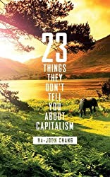 23 Things They Don't Tell You About Capitalism by Ha-Joon Chang (2010-09-02)