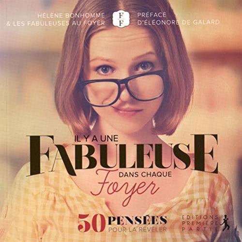 Il Y a une Fabuleuse Dans Chaque Foyer. 50 Pensees pour la Reveler par Helene Bonhomme