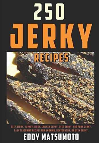 250 Jerky Recipes: Easy Seasoning Recipes for Smoking, Dehydrator, or Oven Jerky (Eddy Matsumoto Best Sellers, Band 4) - Bradley Food Smoker