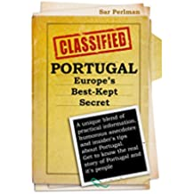 PORTUGAL - Europe's Best-Kept Secret: A unique blend of practical information, humorous anecdotes and insider's tips about Portugal. Get to know the real ... Portugal and it's people (English Edition)