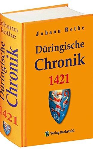 [Thüringen Chronik 1421] Thüringer Chronik - Düringische Chronik 1421 von Johann Rothe