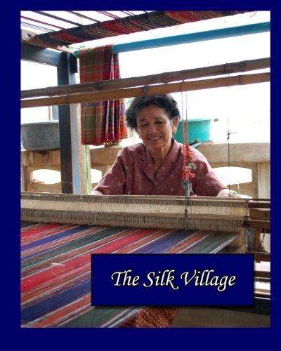 The Silk Village: A book about the silk weavers in Ban Puai, Thailand