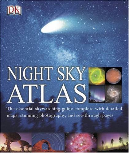 Night sky atlas : the essential skywatching guide complete with detailed maps, stunning photography, and see-through pages
