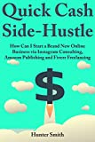 Quick-Cash Side-Hustle: Internet Marketing via Instagram Consulting, Amazon Publishing and Fiverr Freelancing (ways to earn money, online simple business, ... good business to start) (English Edition)