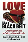 Love Like a Black Belt: Cracking the Code to Being a Happy Couple