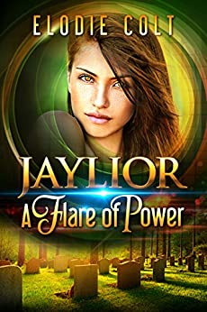A Flare Of Power: A New Adult Paranormal Romance Novel (The Jaylior Series Book 2) by [Colt, Elodie]