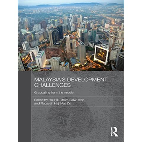 Malaysia's Development Challenges: Graduating from the Middle (Routledge Malaysian Studies Series)